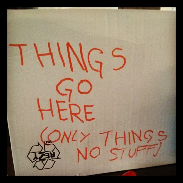 things go here, only things, not stuff