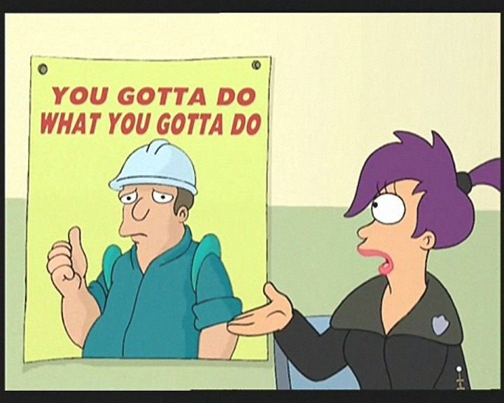 Futurama: you gotta do what you gotta do