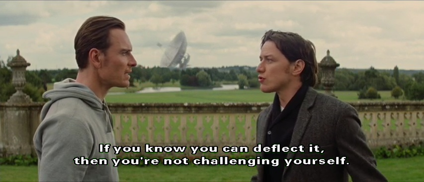 Professor X to Magneto: If you know you can deflect it, you are not really challenging yourself