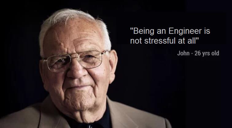 Old man aged 26 stating that being an engineer is not stressful at all