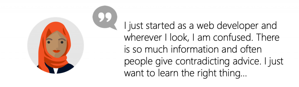 User quote: I just started as a web developer and wherever I look, I am confused. There is so much information and often people give contradicting advice. I just want to learn the right thing…