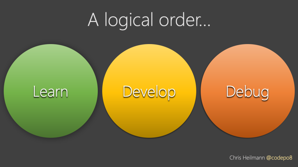 A logical order: Learn, develop, debug